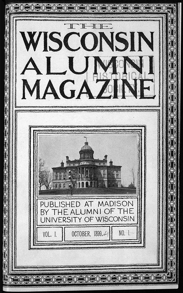 Cover of the black and white 'The Wisconsin Alumni Magazine', published at Madison by the Alumni of the University of Wisconsin. Vol. 1, October, 1899, No. 1.