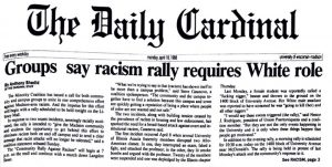 "Newspaper article from the The Daily Cardinal: ""Groups say racism rally requires White role"", dated April 18, 1988."