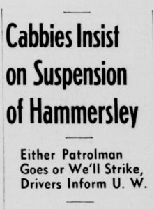 """A Wisconsin State Journal clipping headline reads """"Cabbies Insist on Suspension of Hammersley. Either Patrolman Goes or We'll Strike, Drivers Inform UW"""" September 13, 1945."""